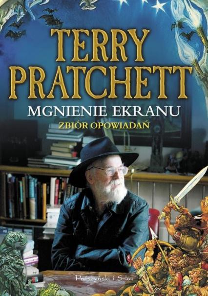 Mgnienie ekranu. Zbiór opowiadań - Terry Pratchett   okładka