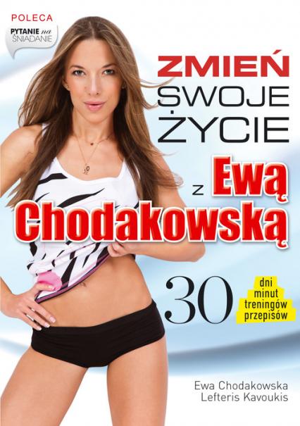 Zmień swoje życie z Ewą Chodakowską. 30 dni, minut, treningów, przepisów - Ewa Chodakowska, Lefteris Kavoukis  | okładka
