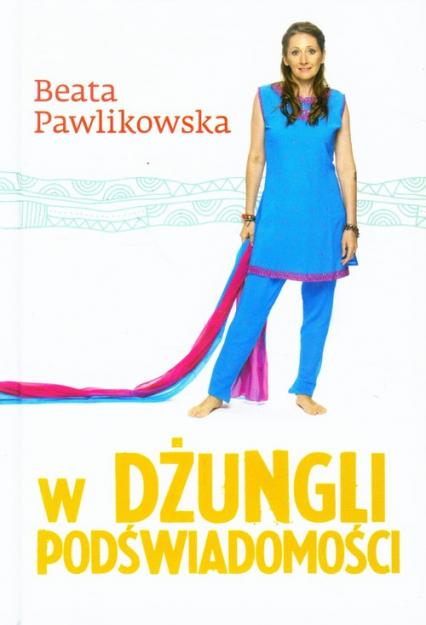 W dżungli podświadomości - Beata Pawlikowska | okładka