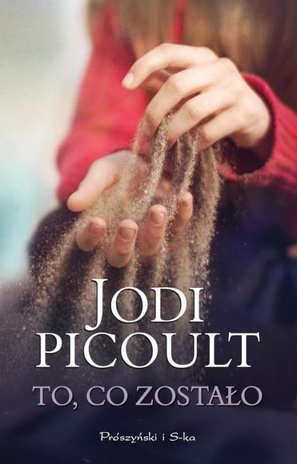 To, co zostało - Jodi Picoult   okładka