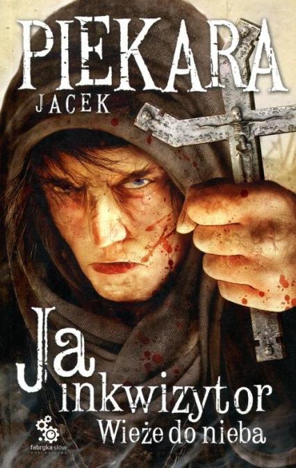 Ja, inkwizytor. Wieże do nieba - Jacek Piekara | okładka