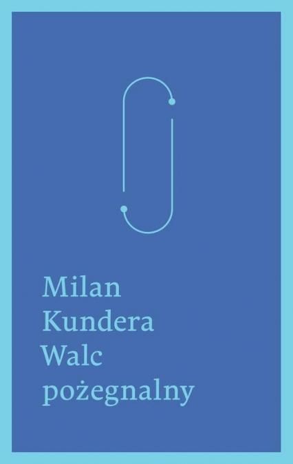 Walc pożegnalny - Milan Kundera | okładka