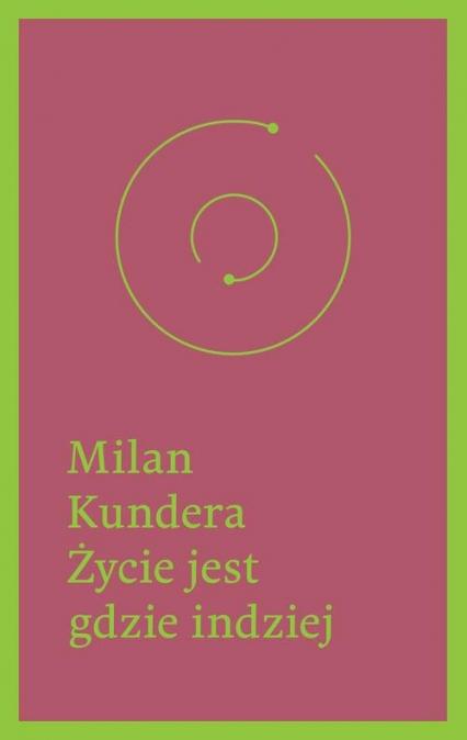 Życie jest gdzie indziej - Milan Kundera | okładka