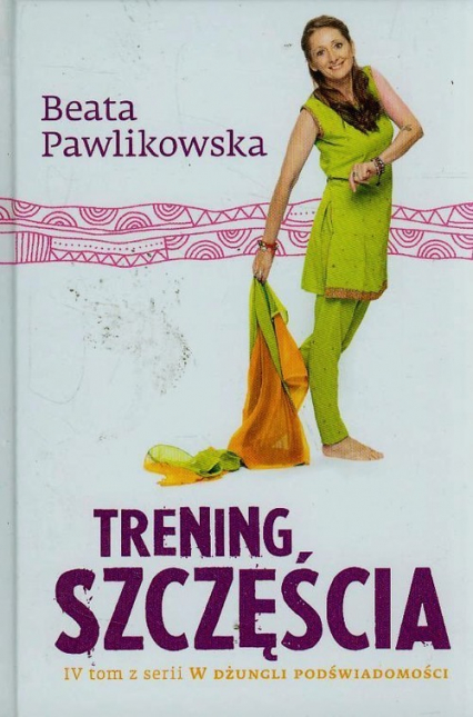 Trening szczęścia - Beata Pawlikowska | okładka