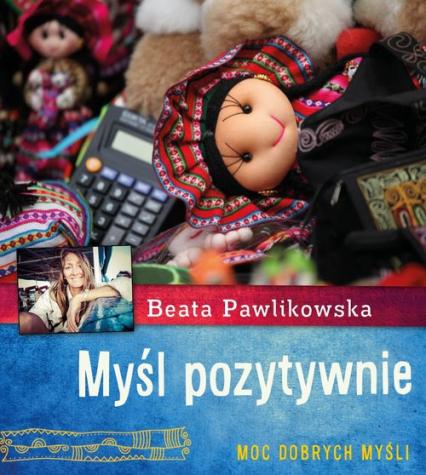 Myśl pozytywnie - Beata Pawlikowska | okładka