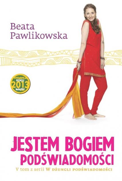 Jestem Bogiem podświadomości - Beata Pawlikowska | okładka
