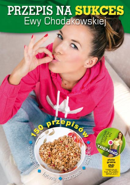Przepis na sukces Ewy Chodakowskiej + DVD moje wybory, moja dieta, moje ćwiczenia - Ewa Chodakowska, Lefteris Kavoukis | okładka