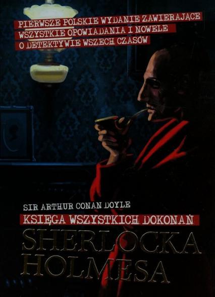Księga wszystkich dokonań Sherlocka Holmesa - Arthur Conan Doyle | okładka