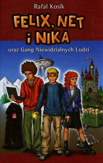 Felix, Net i Nika oraz Gang Niewidzialnych Ludzi t.1 - Rafał Kosik | okładka