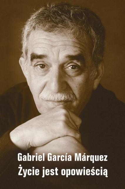 Życie jest opowieścią - Gabriel Garcia Marquez   okładka