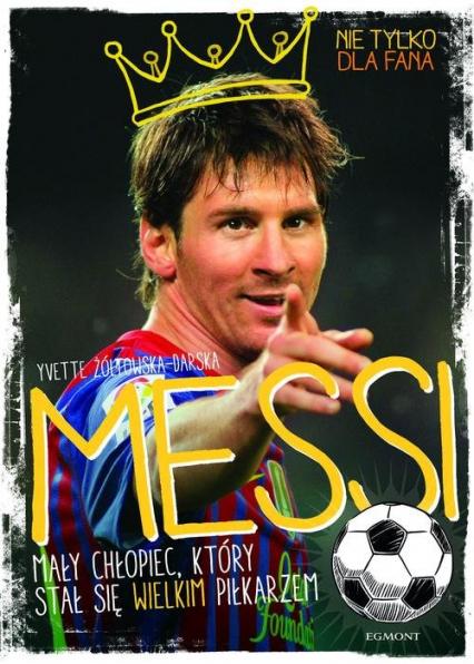 Messi. Mały chłopiec, który stał się wielkim piłkarzem - Yvette Zółtowska-Darska | okładka