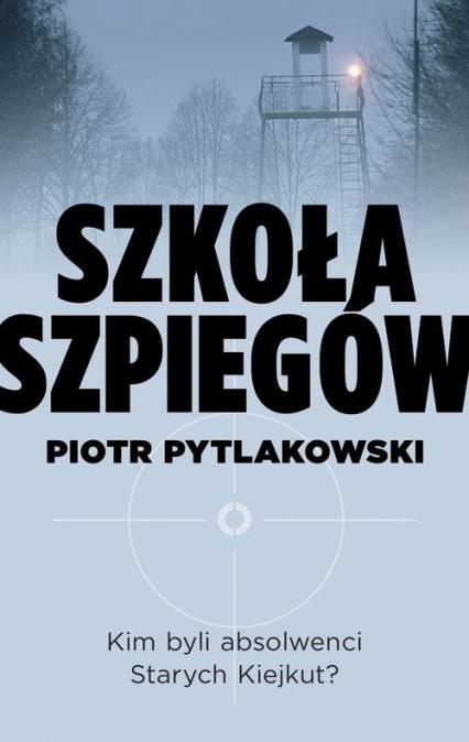 Szkoła szpiegów - Piotr Pytlakowski | okładka