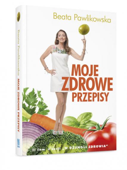 Moje zdrowe przepisy - Beata Pawlikowska | okładka