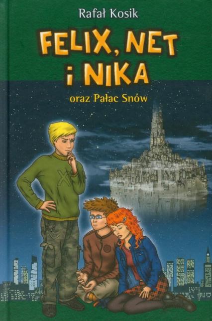 Felix, Net i Nika oraz Pałac Snów - Rafał Kosik | okładka