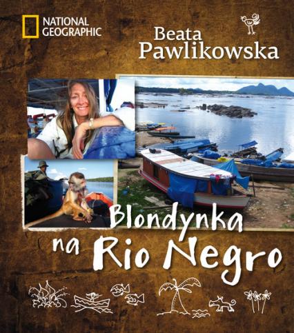 Blondynka na Rio Negro - Beata Pawlikowska | okładka