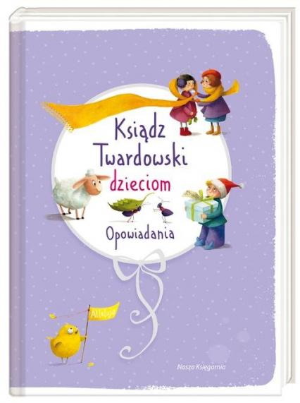 Ksiądz Twardowski dzieciom. Opowiadania - Jan Twardowski   okładka