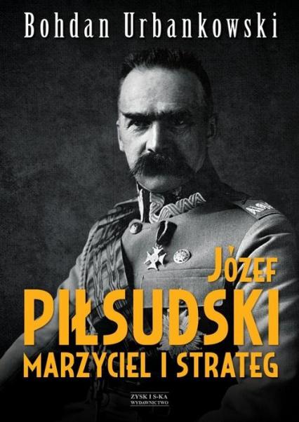 Józef Piłsudski. Marzyciel i strateg - Bohdan Urbankowski | okładka
