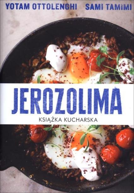 Jerozolima. Książka kucharska - Sami Tamimi, Yotam Ottolenghi  | okładka