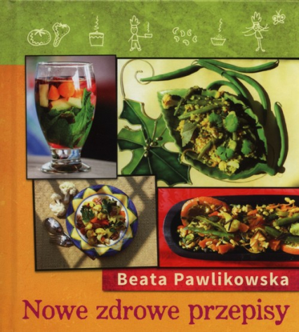 Nowe zdrowe przepisy - Beata Pawlikowska | okładka