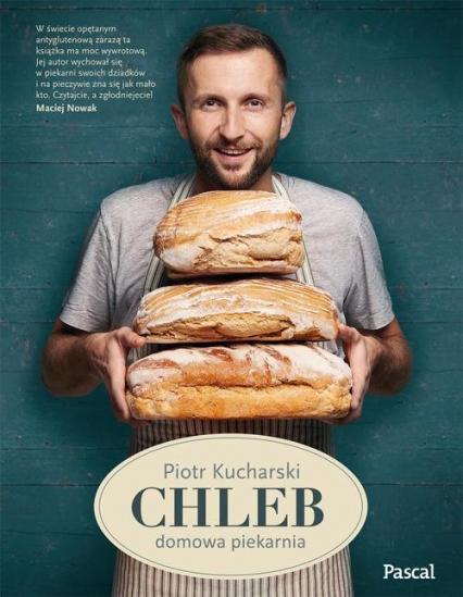 Chleb. Domowa piekarnia - Piotr Kucharski | okładka