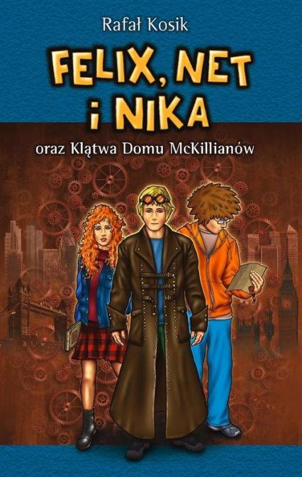 Felix, Net i Nika oraz Klątwa Domu McKillianów - Rafał Kosik | okładka