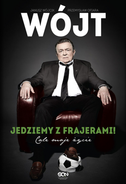Wójt. Jedziemy z frajerami! Całe moje życie - Janusz Wójcik, Przemysław Ofiara   okładka