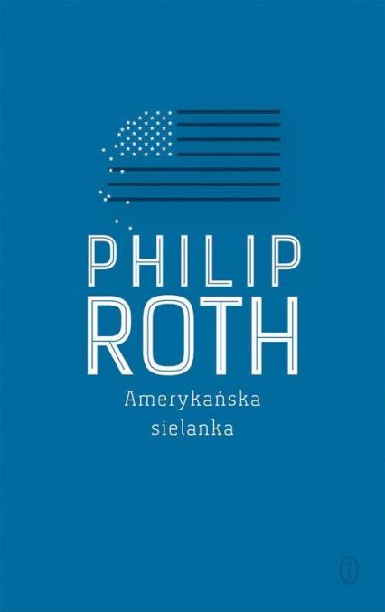 Amerykańska sielanka - Philip Roth | okładka