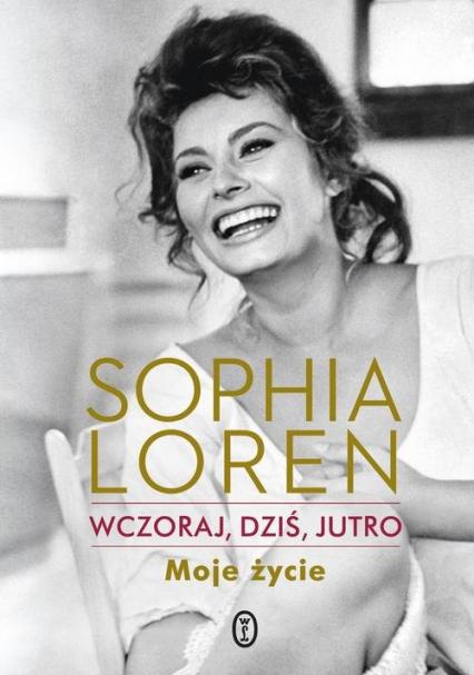 Wczoraj, dziś, jutro. Moje życie - Sophia Loren | okładka