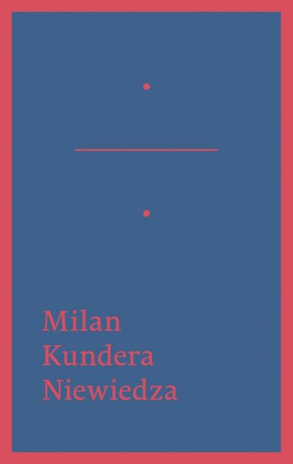Niewiedza - Milan Kundera | okładka