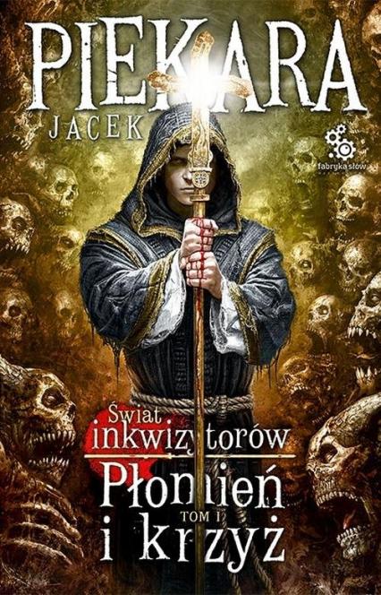 Świat inkwizytorów. Tom 1: Płomień i krzyż - Jacek Piekara | okładka
