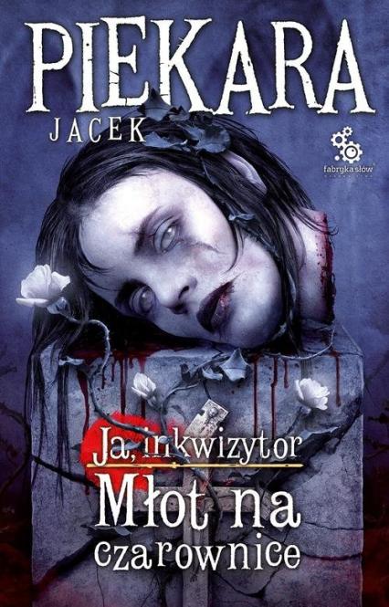 Ja, Inkwizytor. Młot na czarownice - Jacek Piekara | okładka