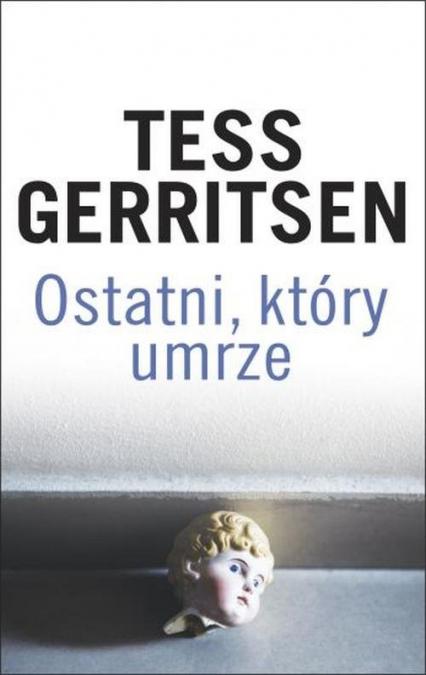 Ostatni, który umrze - Tess Gerritsen | okładka