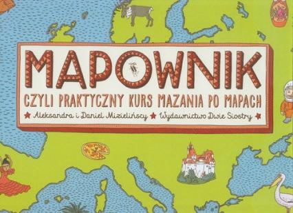 Mapownik czyli praktyczny kurs mazania po mapach - Aleksandra Mizielińska , Daniel Mizieliński | okładka