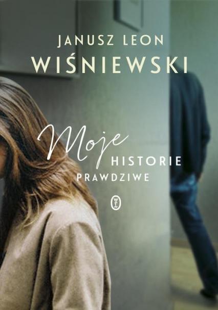 Moje historie prawdziwe - Janusz L. Wiśniewski | okładka