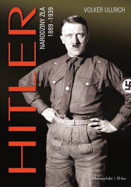 Hitler. Narodziny zła 1889-1939 - Ulrich Volker  | okładka