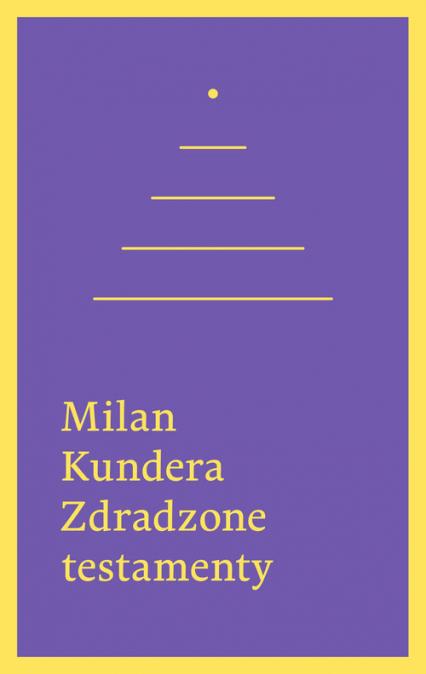 Zdradzone testamenty - Milan Kundera | okładka