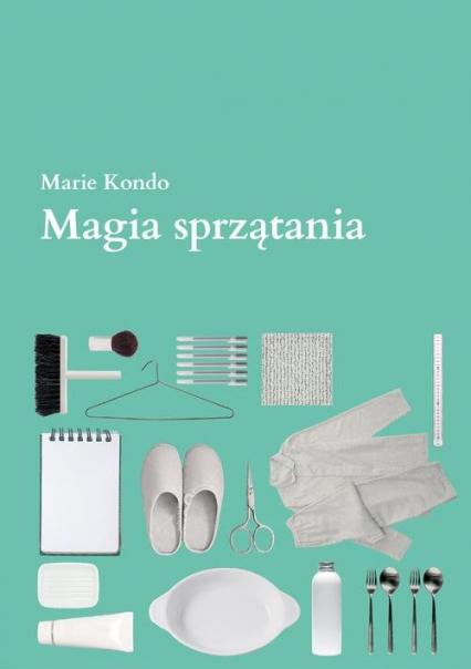Magia sprzątania. Japońska sztuka porządkowania i organizacji - Marie Kondo | okładka