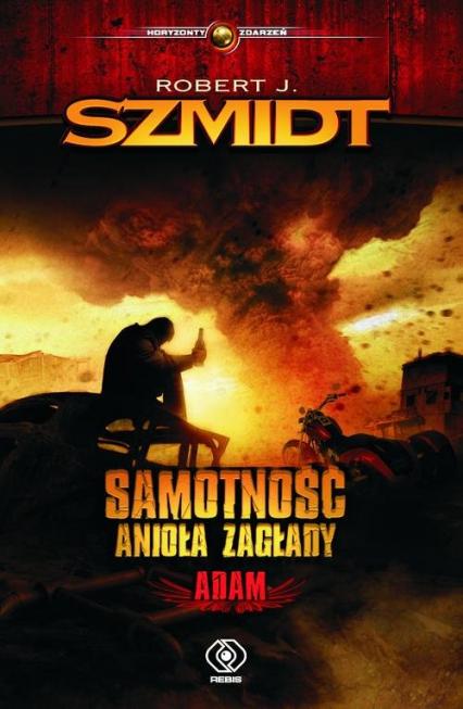 Samotność Anioła Zagłady Adam - Robert J. Szmidt | okładka