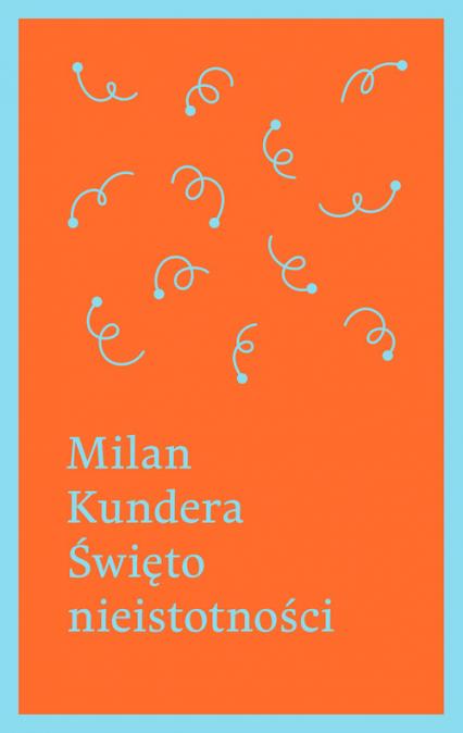 Święto nieistotności - Milan Kundera   okładka