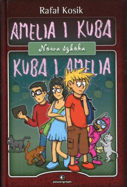 Amelia i Kuba. Kuba i Amelia. Nowa szkoła - Rafał Kosik | okładka