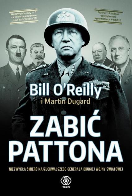 Zabić Pattona - Bill O'Reilly, Martin Dugard   okładka