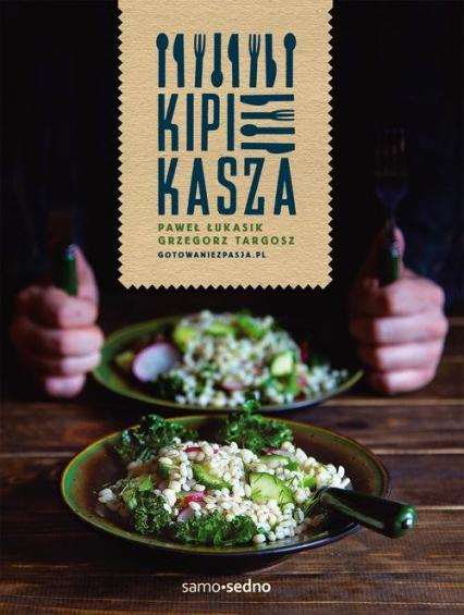 Kipi kasza - Paweł Łukasik, Grzegorz Targosz | okładka