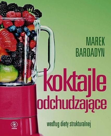 Koktajle odchudzające według diety strukturalnej - Marek Bardadyn | okładka