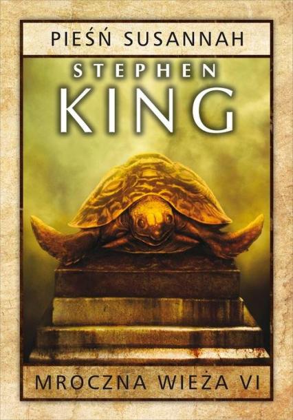 Mroczna wieża Tom 6 Pieśń Susannah - Stephen King | okładka