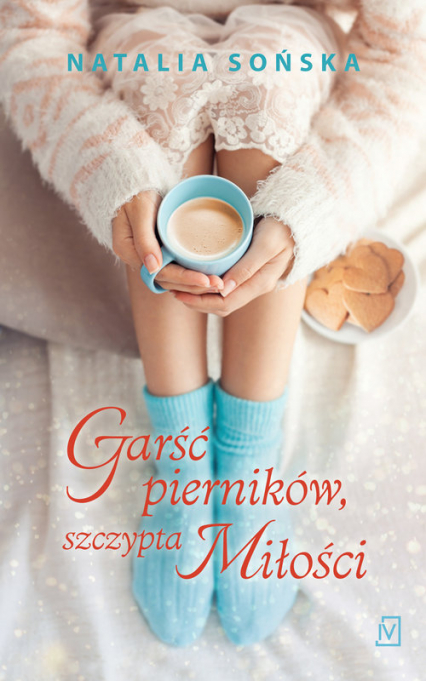 Garść pierników, szczypta miłości - Natalia Sońska | okładka