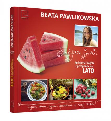 Szczęśliwe garnki. Kulinarne przepisy na lato - Beata Pawlikowska | okładka