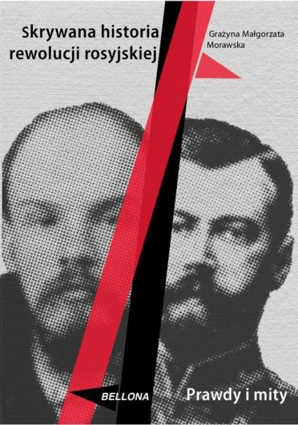Skrywana historia rewolucji  rosyjskiej - Grażyna Morawska   okładka