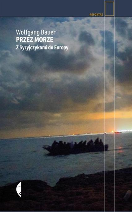 Przez morze. Z Syryjczykami do Europy - Wolfgang Bauer  | okładka