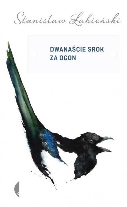 Dwanaście srok za ogon - Stanisław Łubieński   okładka