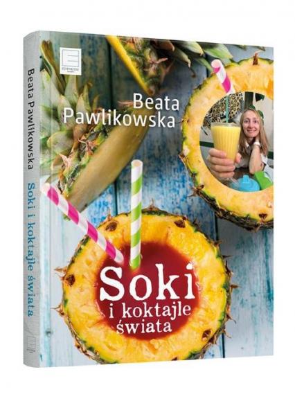 Soki i koktajle świata - Beata Pawlikowska   okładka